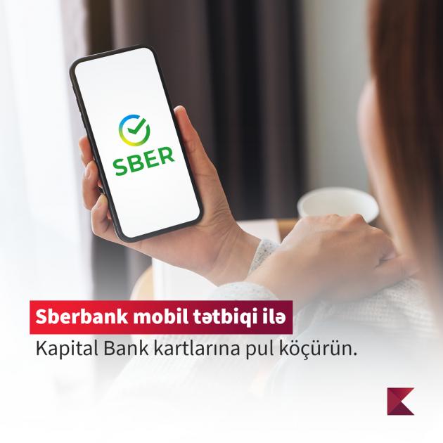 Kapital Bank-a məxsus kartlara Sberbank-ın mobil tətbiqi vasitəsilə pul köçürülə bilər -  YENİLİK
